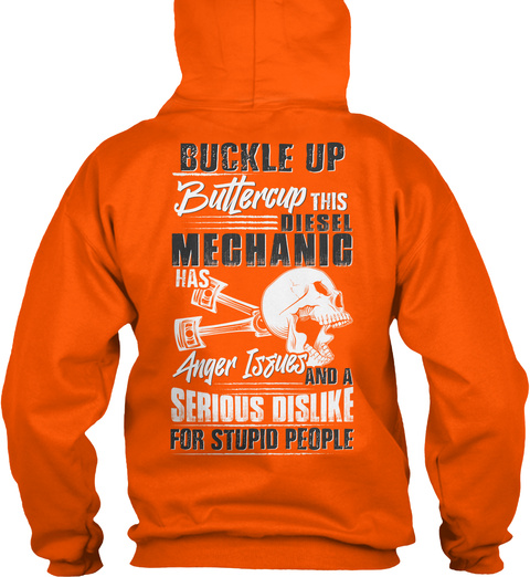 Buckle Up Buttercup This Diesel Mechanic Has Anger Issues And A Serious Dislike For Stupid People Safety Orange T-Shirt Back