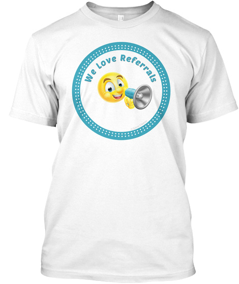 We Love Referrals White T-Shirt Front