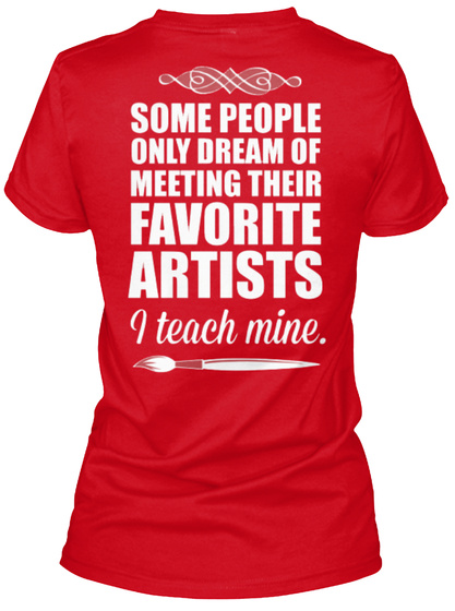 Some People Only Dream Of Meeting Their Favorite Artists I Teach Mine Red T-Shirt Back