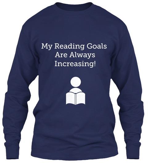 My Reading Goals  Are Always Increasing! Navy Long Sleeve T-Shirt Front