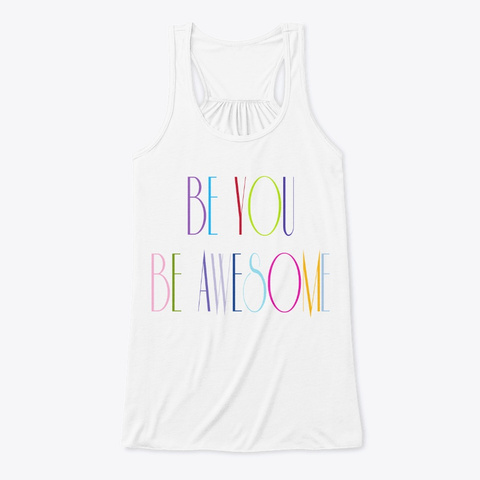 Be You Be Awesome Collection  White T-Shirt Front