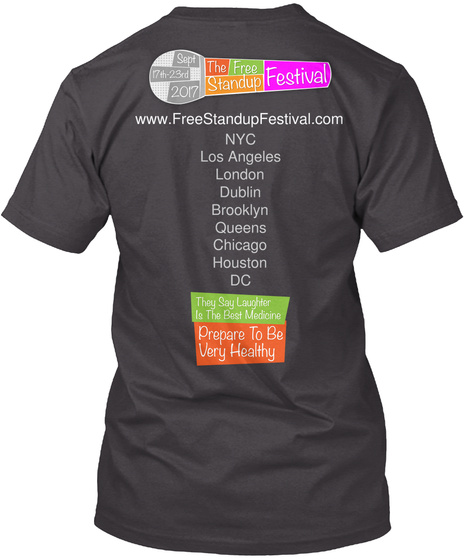 The Free Standup Festival Www.Freestandupfestival.Com Nyc Los Angeles London Dublin Brooklyn Queens Chicago Houston... Heathered Charcoal  T-Shirt Back