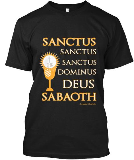 Sanctus Sanctus Sanctus Ihs Dominus Deus Sabaoth Consider It Catholic Black T-Shirt Front