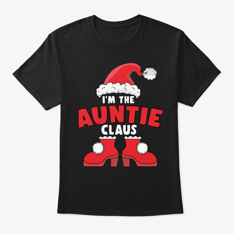 I'm The Auntie Claus Christmas Family Ma Black T-Shirt Front