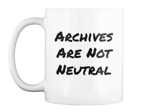 Archives Are Not Neutral White Mug Front