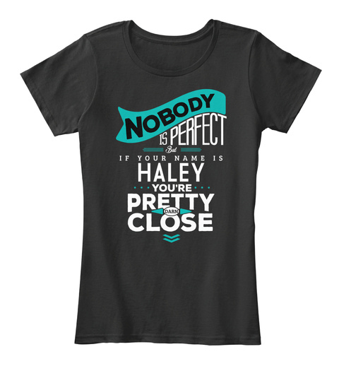 Haley Nobody Is Perfect Black T-Shirt Front