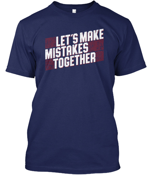 Let's Make Mistakes Together Navy T-Shirt Front