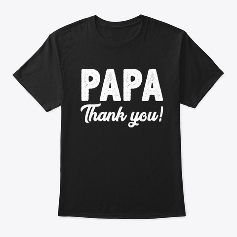 Papa Thank You Funny Father's Day Gifts Black T-Shirt Front