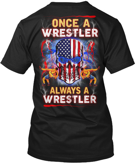 Once A Wrestler Always A Wrestler Black T-Shirt Back