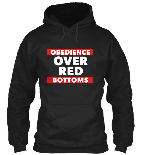 Obedience Over Red Bottoms Black Sweatshirt Front