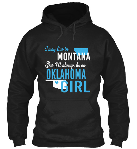 I May Live In Montana But Always Be An Oklahoma Girl  Black T-Shirt Front