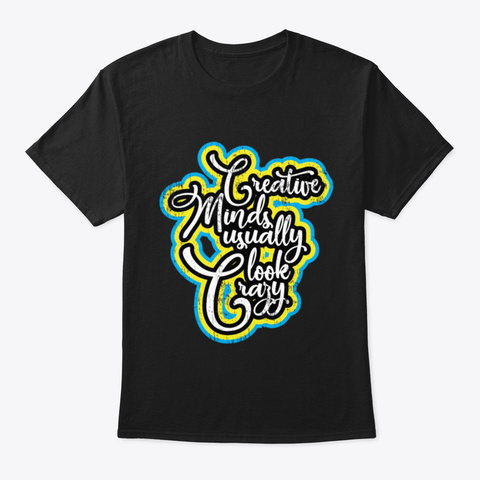 Creative Minds Usually Look Crazy Art Black T-Shirt Front