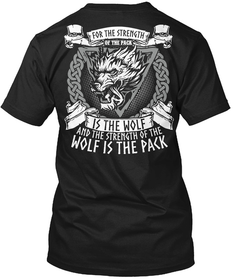 For The Strength Of The Pack Is The Wolf And The Strength Of The Wolf Is The Pack Black T-Shirt Back