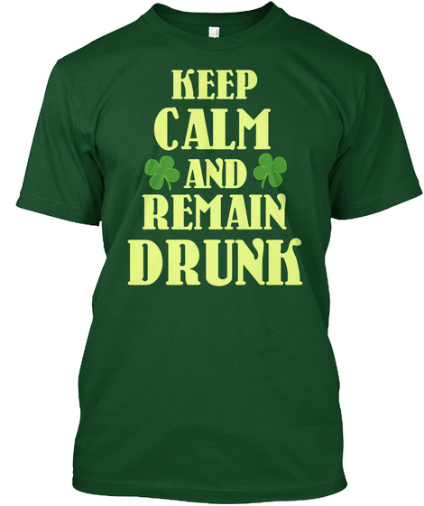 Keep Calm And Remain Drunk Deep Forest T-Shirt Front