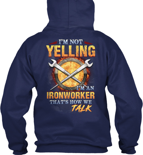 I'm Not Yelling I'm An Ironworker Navy T-Shirt Back
