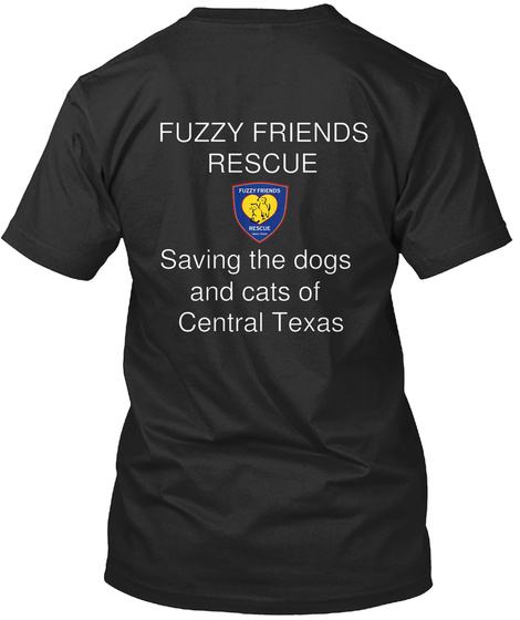 Fuzzy Friends Rescue Saving The Dogs And Cats Of Central Texas Black T-Shirt Back