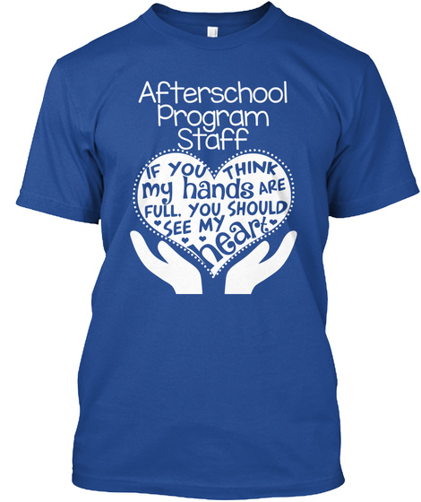 Afterschool Program Staff If You Think My Hands Are Full, You Should See My Heart  Deep Royal T-Shirt Front