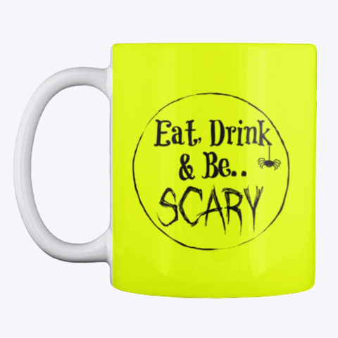 Eat Drink & Be Scary Mug Neon Yellow T-Shirt Front