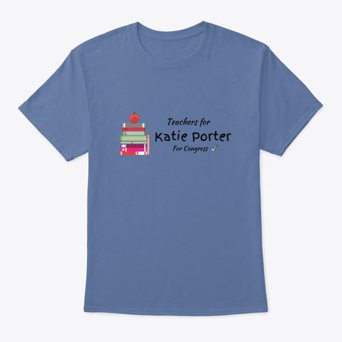 Teachers For Katie Porter For Congress Denim Blue T-Shirt Front
