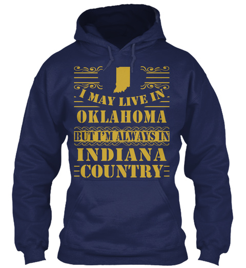 I May Live In Oklahoma But I'm Always In Indiana Country Navy T-Shirt Front