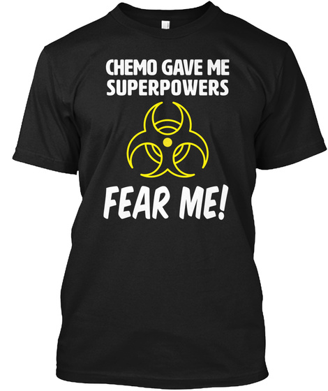 Chemo Gave Me Superpowers Fear Me! Black T-Shirt Front