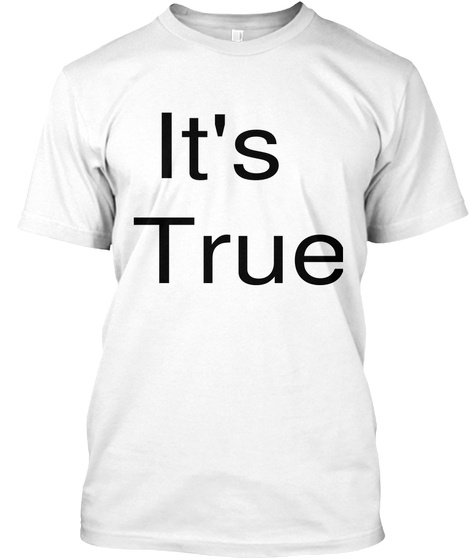 It's True White T-Shirt Front