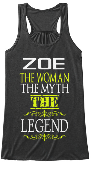 Zoe The Woman The Myth The Legend Dark Grey Heather T-Shirt Front