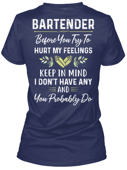 Bartender Before You Try To Hurt My Feelings Keep In Mind I Don't Have Any And You Probably Do Navy T-Shirt Back