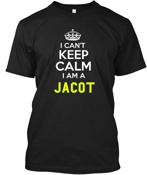 I Can't Keep Calm I Am A Jacot Black T-Shirt Front