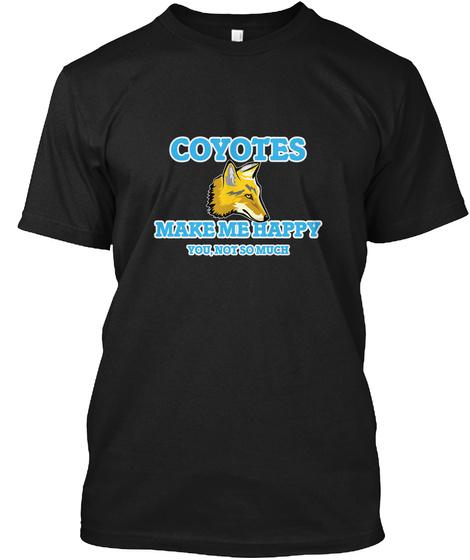 Coyotes Make Me Happy Black T-Shirt Front