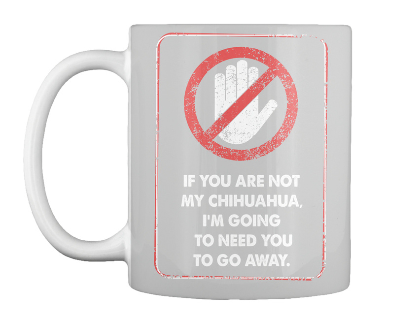 miniature 43 - Not My Chihuahua Go Away - If You Are Chihuahua, I'm Going To Gift Coffee Mug
