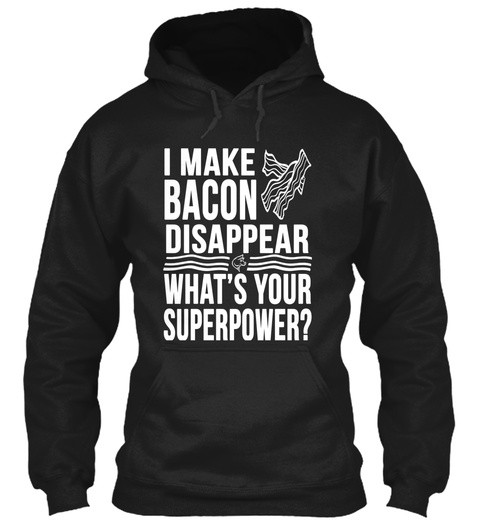 I Make Bacon Disappear What's Your Superpower? Black T-Shirt Front