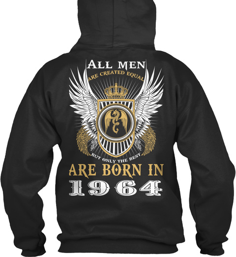 All Men Are Created Equal But Only The Best Are Born In 1964 Jet Black Sweatshirt Back