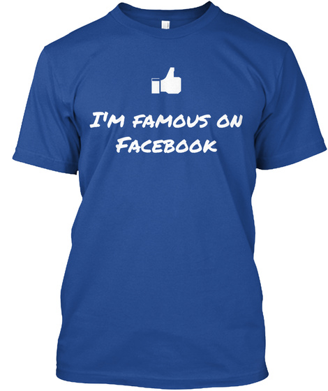 I M Famous On Facebook Deep Royal T-Shirt Front