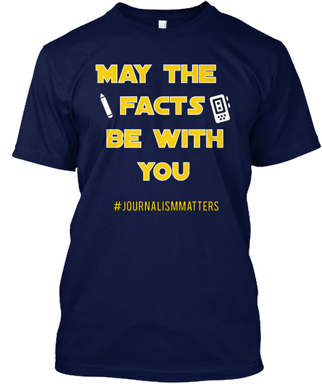May The Facts Be With You #Journalismmatters Navy T-Shirt Front