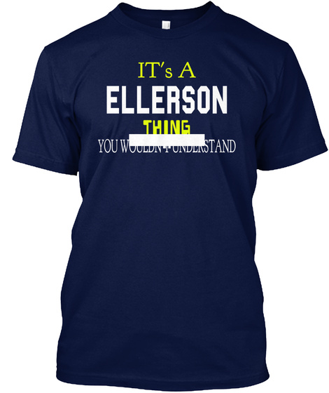 It's A Ellerson Thing You Wouldn't Understand Navy T-Shirt Front