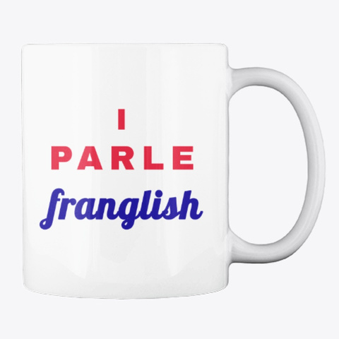 Moi, Je Speak Franglais   Mug White T-Shirt Back