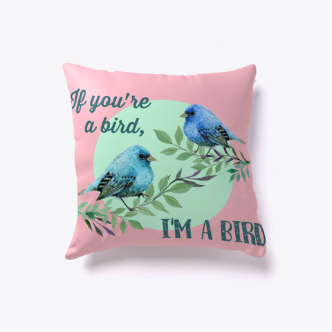 Love Pillow If You're A Bird, I'm A Bird Pink T-Shirt Front