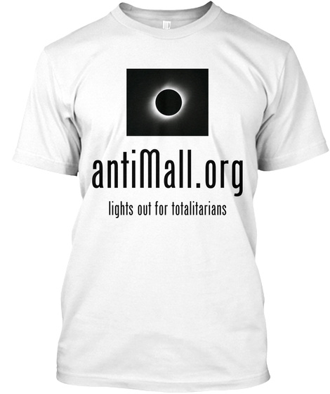 Anti Mall.Org Lights Out For Totalitarians  White T-Shirt Front
