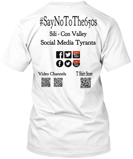 #Say No To The650s Sili   Con Valley  Social Media Tyrants T Shirt Store Video Channels White T-Shirt Back
