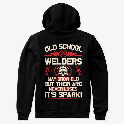 Old School Welders May Grow Old Black T-Shirt Back