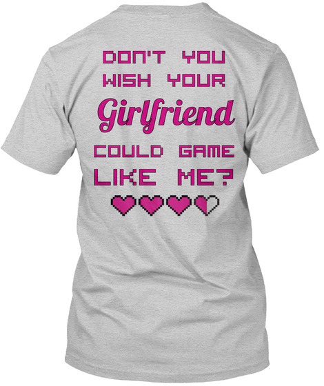 Don't You Wish Your Girlfriend Could Game Like Me Light Steel T-Shirt Back