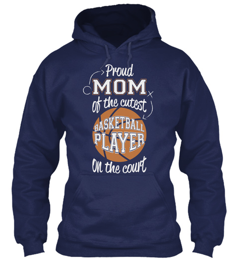 Proud Mom Of The Cutest Basketball Player On The Court Navy T-Shirt Front