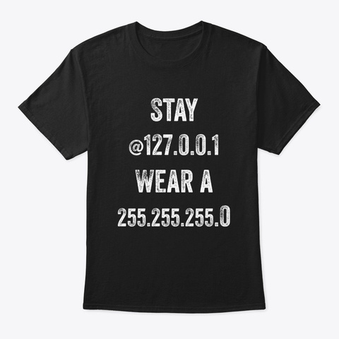 Stay At 127.0.0.1 Wear A 255.255.255.0 Black T-Shirt Front