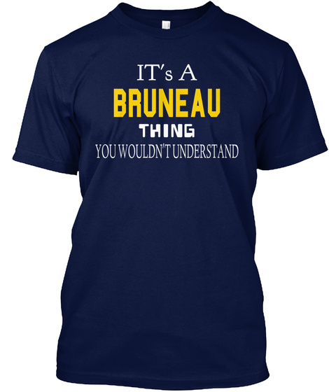 It's A Bruneau Thing You Wouldn't Understand Navy T-Shirt Front