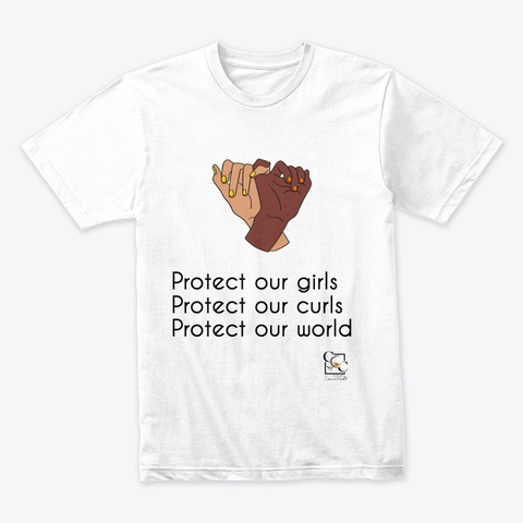 Protect Our Girls, Curls, And World  White Camiseta Front