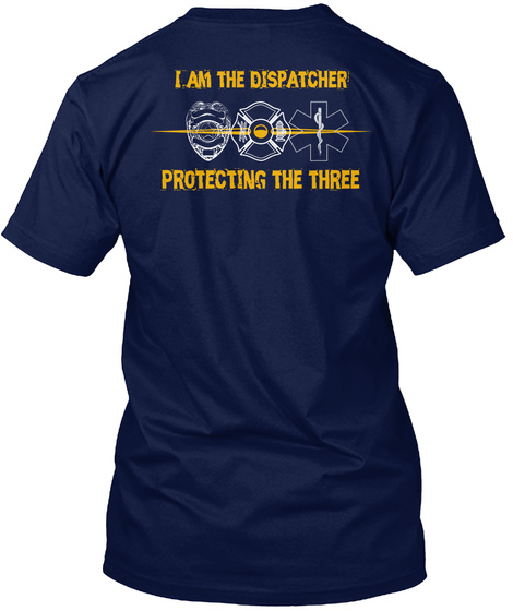 I Am The Dispatcher Protecting The Three Navy T-Shirt Back