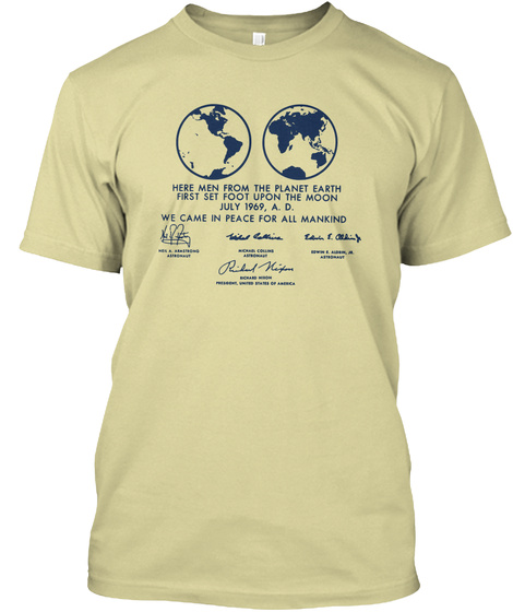 Hey Men From The Planet Earth First Set Foot Upon The Moon July 1969 Ad We Come In Peace For All Mankind Sand T-Shirt Front