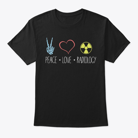 Peace, Love, Radiology   Radiography Black T-Shirt Front