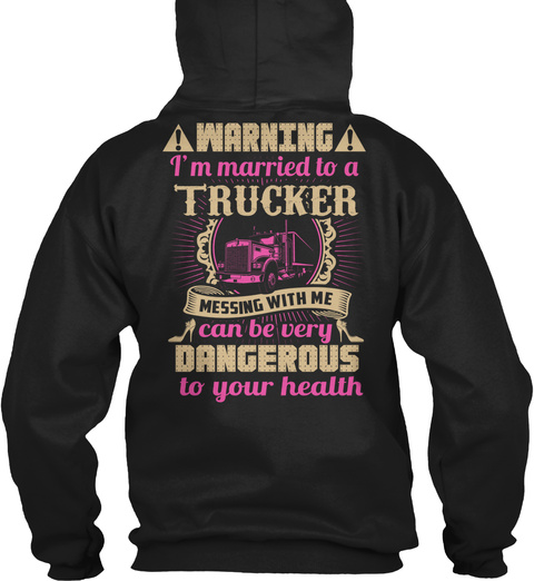 Warning I'm Married To A Trucker Messing With Me Can Be Very Dangerous To Your Health Black T-Shirt Back